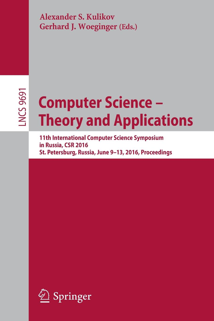 Computer Science - Theory and Applications. 11th International Computer Science Symposium in Russia, CSR 2016, St. Petersburg, Russia, June 9-13, 2016, Proceedings computer
