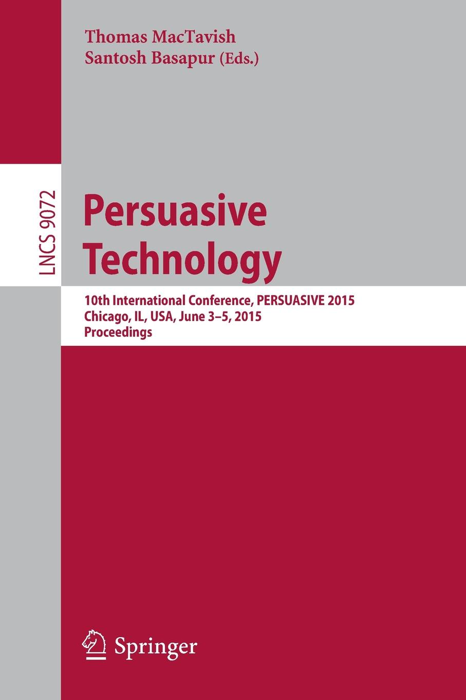 Persuasive Technology. 10th International Conference, PERSUASIVE 2015, Chicago, IL, USA, June 3-5, Proceedings