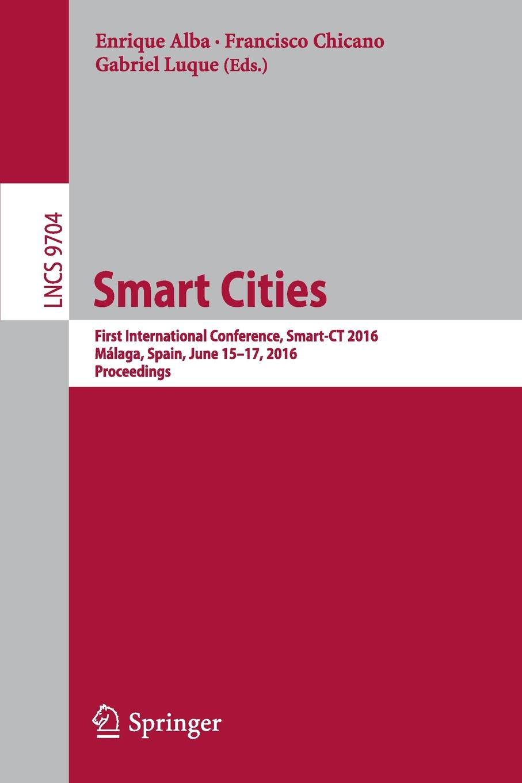 Smart Cities. First International Conference, Smart-CT 2016, Malaga, Spain, June 15-17, 2016, Proceedings цена 2017