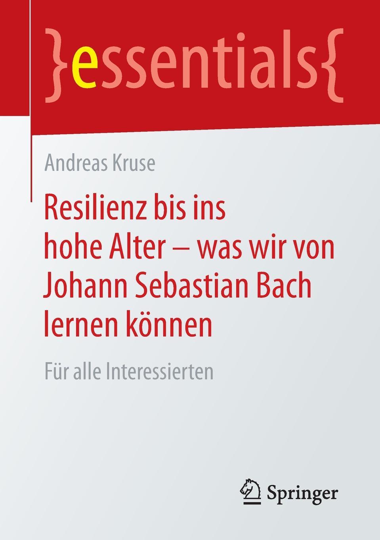Фото - Andreas Kruse Resilienz bis ins hohe Alter . was wir von Johann Sebastian Bach lernen konnen. Fur alle Interessierten johann gutjahr johann valentin andreas christianopolis traumspiel oder reale zielvorgabe