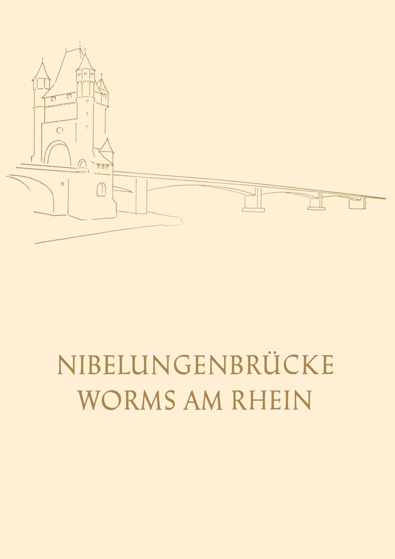 Oberburgermeister Der Stadt Worms Die Nibelungenbrucke in Worms Am Rhein. Festschrift Zur Einweihung Und Verkehrsubergabe Der Neuen Strassenbrucke Uber Den Rhein Am 30. April 1953 andrea gloger size effekt am neuen markt