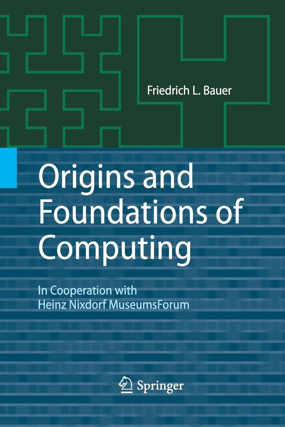 Friedrich L. Bauer Origins and Foundations of Computing. In Cooperation with Heinz Nixdorf MuseumsForum