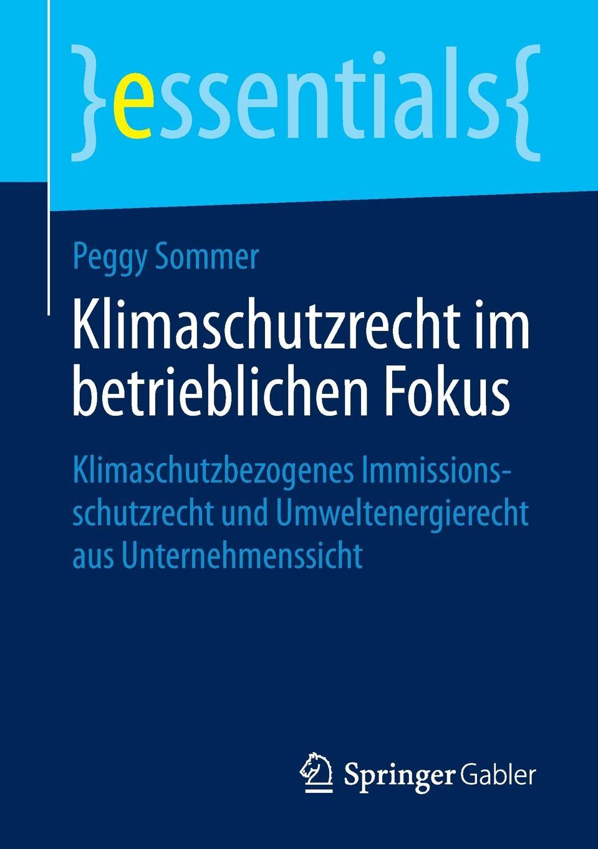 Peggy Sommer Klimaschutzrecht im betrieblichen Fokus. Klimaschutzbezogenes Immissionsschutzrecht und Umweltenergierecht aus Unternehmenssicht