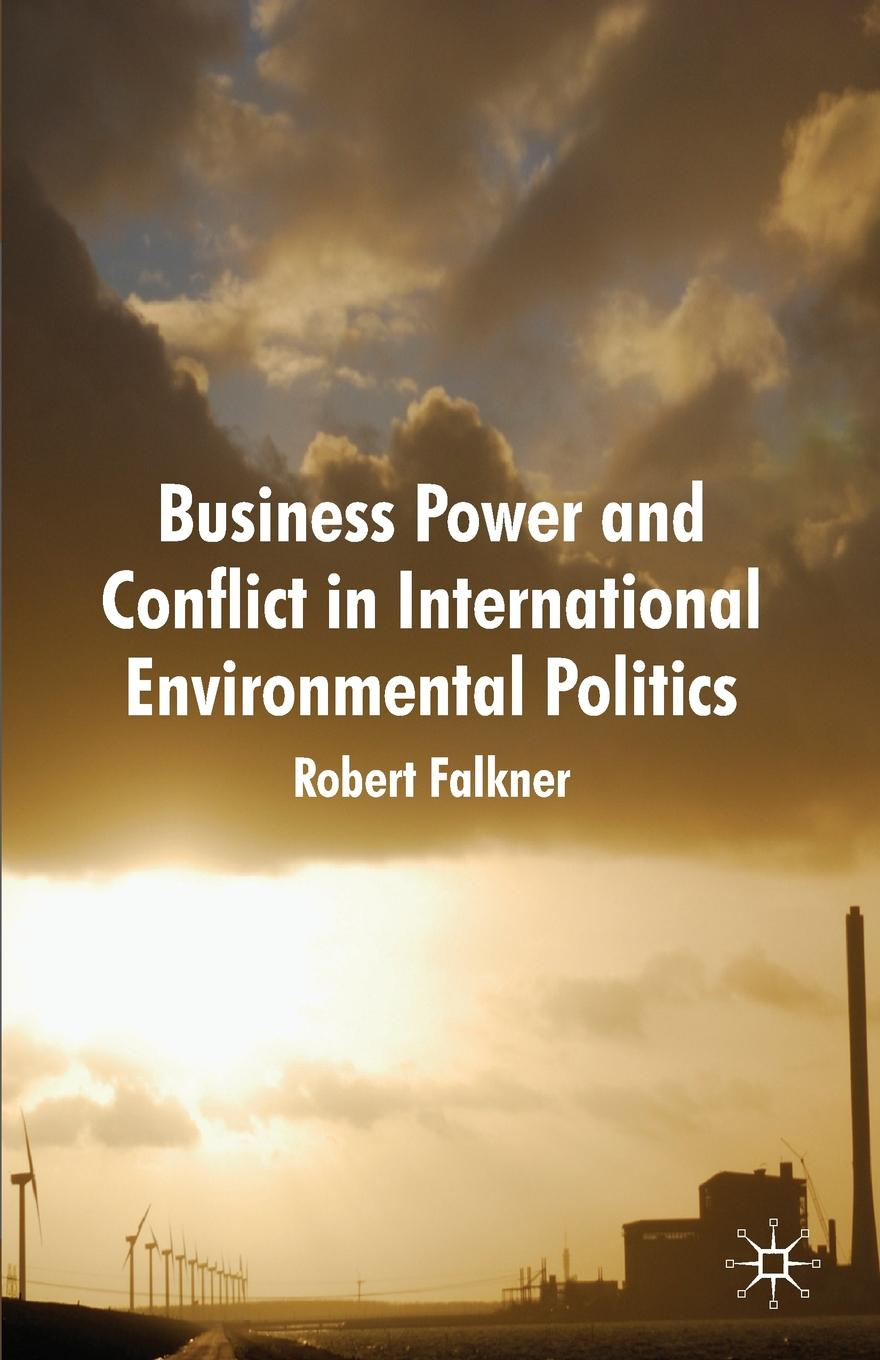 Robert Falkner Business Power and Conflict in International Environmental Politics robert perryman can we reconcile neoliberalism and marine conservation conflict between economic and environmental interests