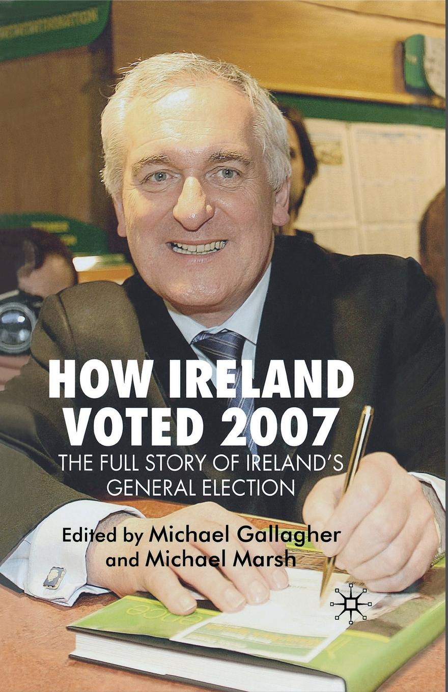 How Ireland Voted 2007. The Full Story of Ireland's General Election ireland 2016