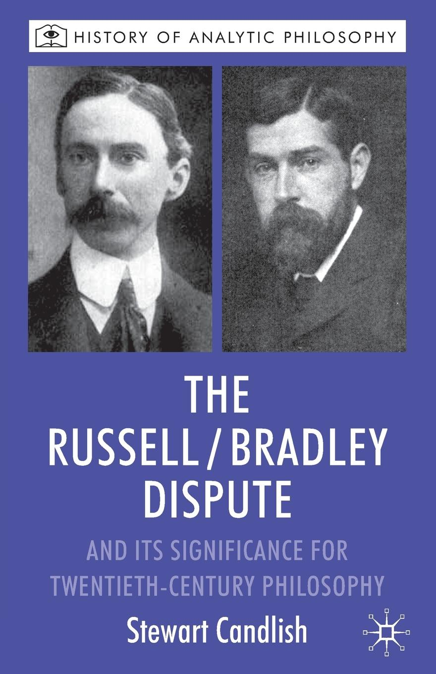 Stewart Candlish The Russell/Bradley Dispute and Its Significance for Twentieth-Century Philosophy sean lang twentieth century history for dummies
