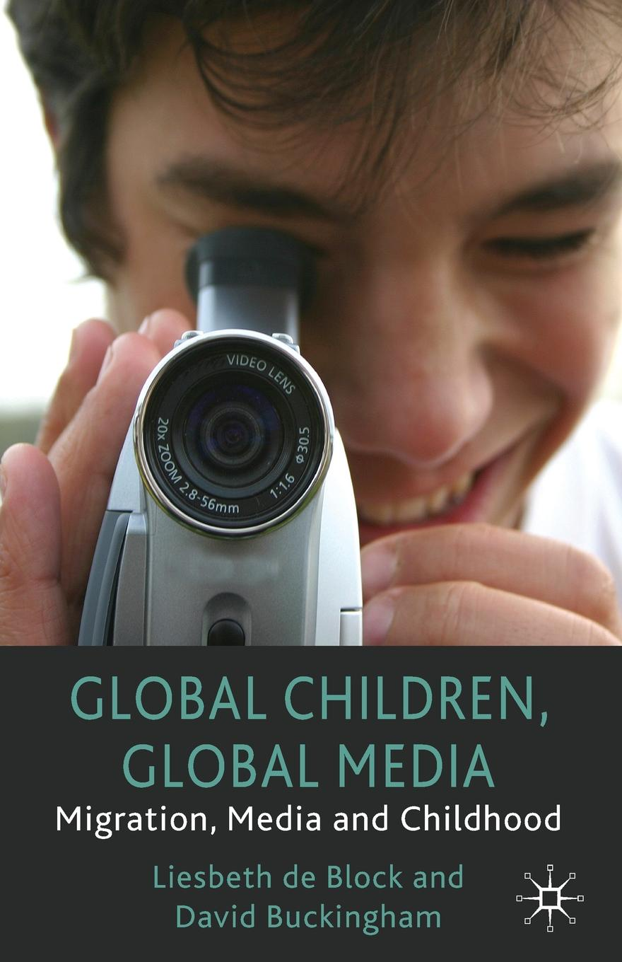 Liesbeth De Block, David Professor Buckingham Global Children, Media. Migration, Media and Childhood