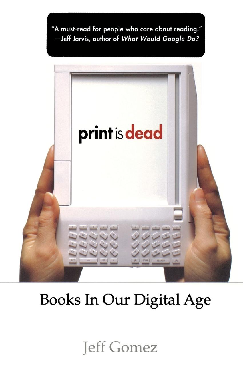 Jeff Gomez Print Is Dead. Books in Our Digital Age