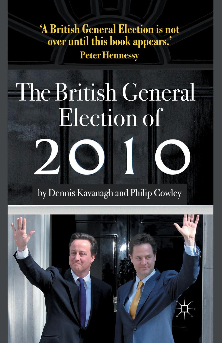 D. Kavanagh, Philip Cowley The British General Election of 2010 maurier d the kings general