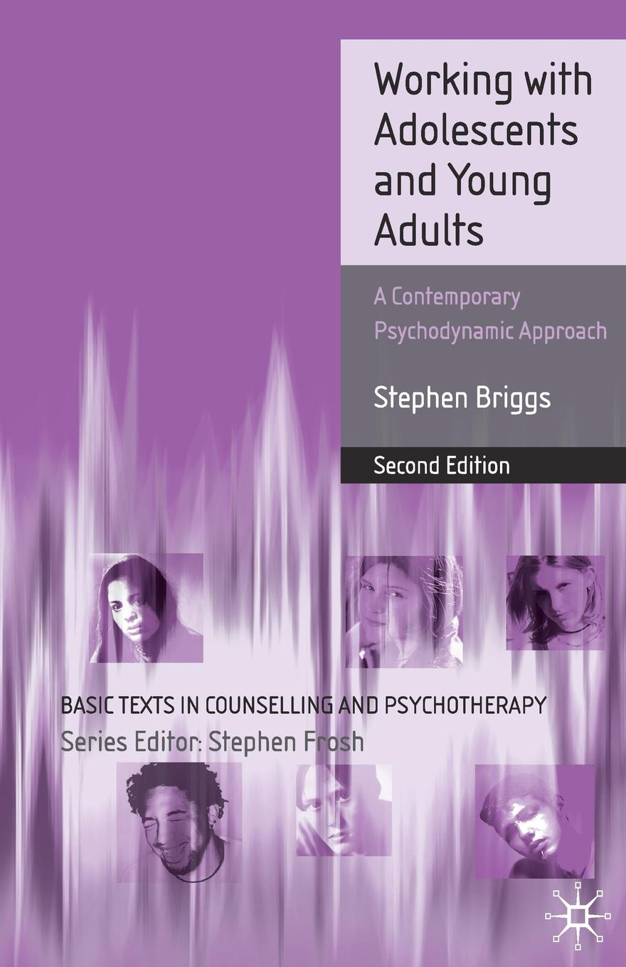 Stephen Briggs Working With Adolescents and Young Adults. A Contemporary Psychodynamic Approach