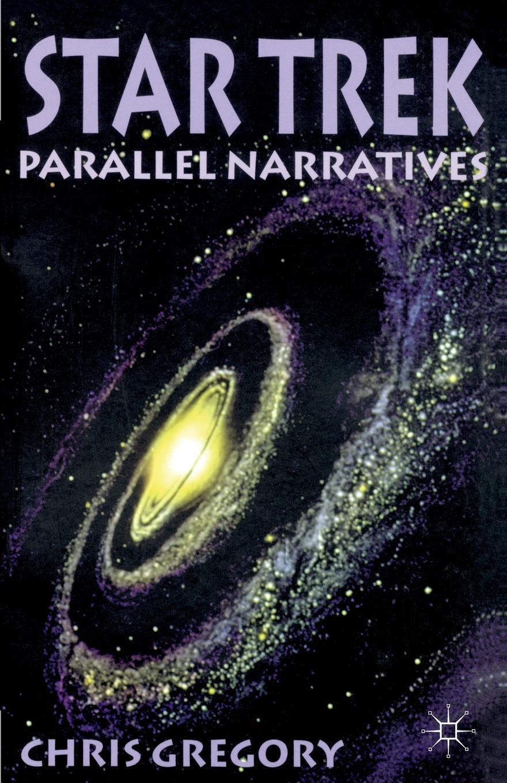 Chris Gregory Star Trek. Parallel Narratives