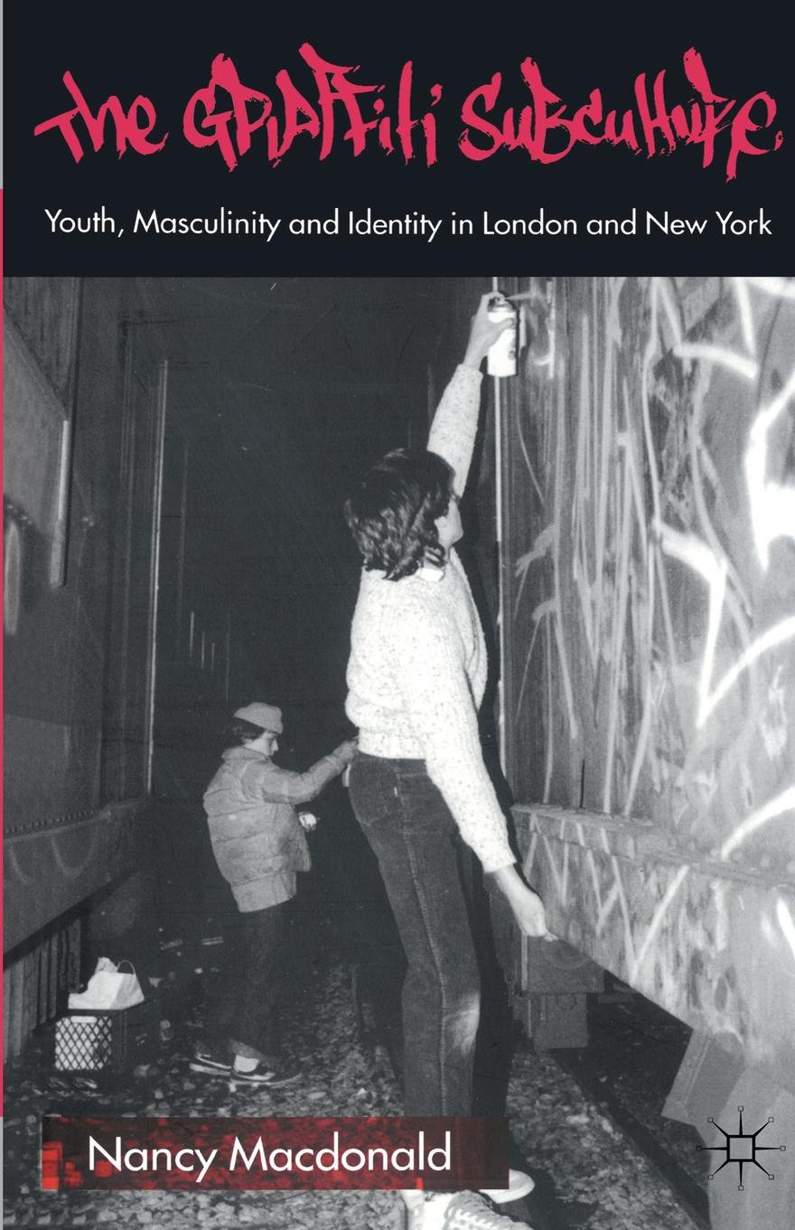 Nancy MacDonald The Graffiti Subculture. Youth, Masculinity and Identity in London and New York youth messiah from scratch london