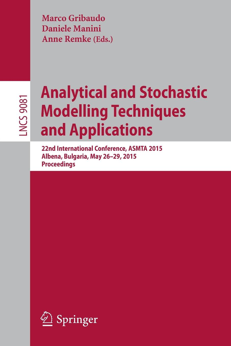 Analytical and Stochastic Modelling Techniques and Applications. 22nd International Conference, ASMTA 2015, Albena, Bulgaria, May 26-29, 2015. Proceedings