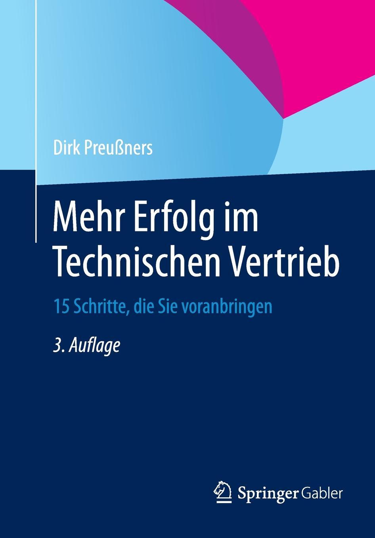 Dirk Preußners Mehr Erfolg im Technischen Vertrieb. 15 Schritte, die Sie voranbringen dirk westphal die gestorten