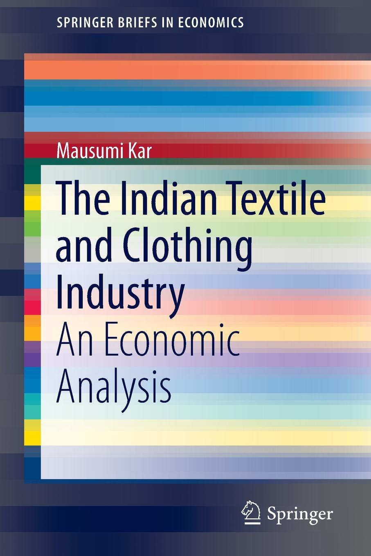 Mausumi Kar The Indian Textile and Clothing Industry. An Economic Analysis недорго, оригинальная цена