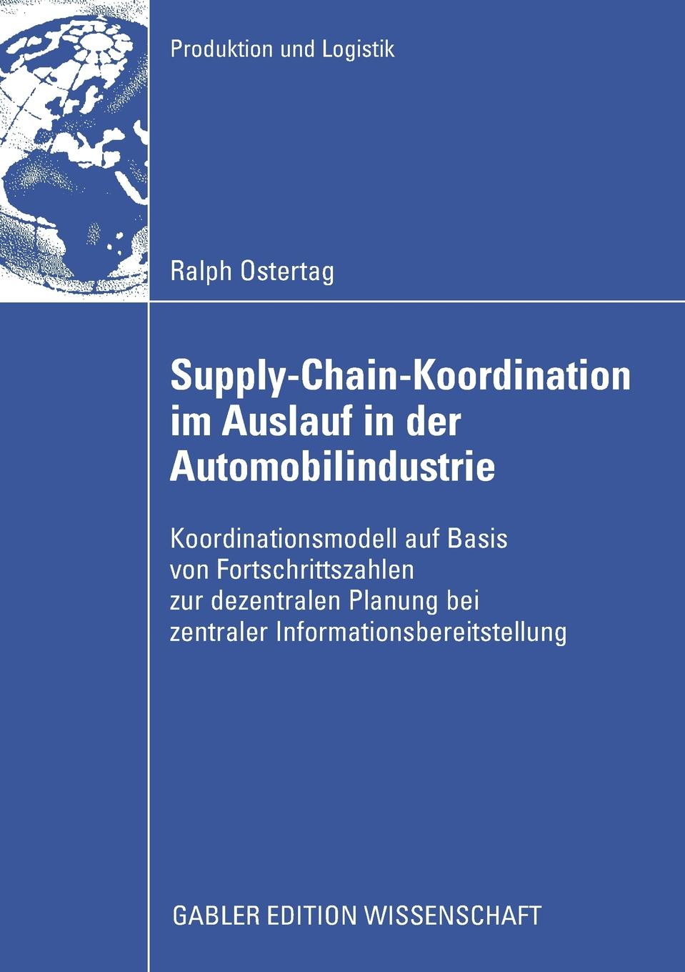 Ralph Ostertag Supply-Chain-Koordination im Auslauf in der Automobilindustrie marcel heisig supply networks koordination uberbetrieblicher prozesse mithilfe der simulation
