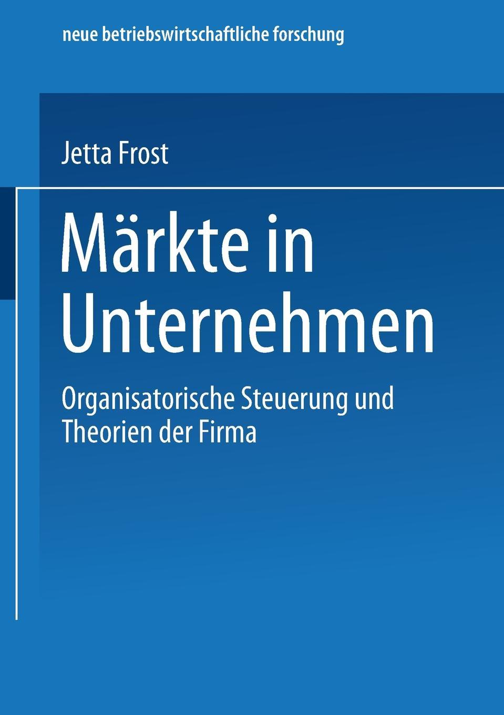 Jetta Frost Markte in Unternehmen. Organisatorische Steuerung und Theorien der Firma юбка firma