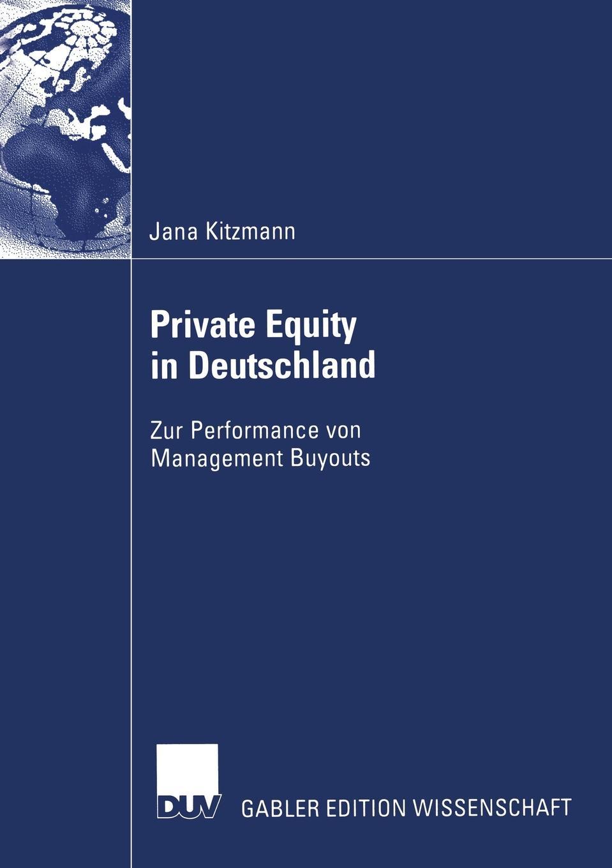 Jana Kitzmann Private Equity in Deutschland. Zur Performance von Management Buyouts bowen white mastering private equity set