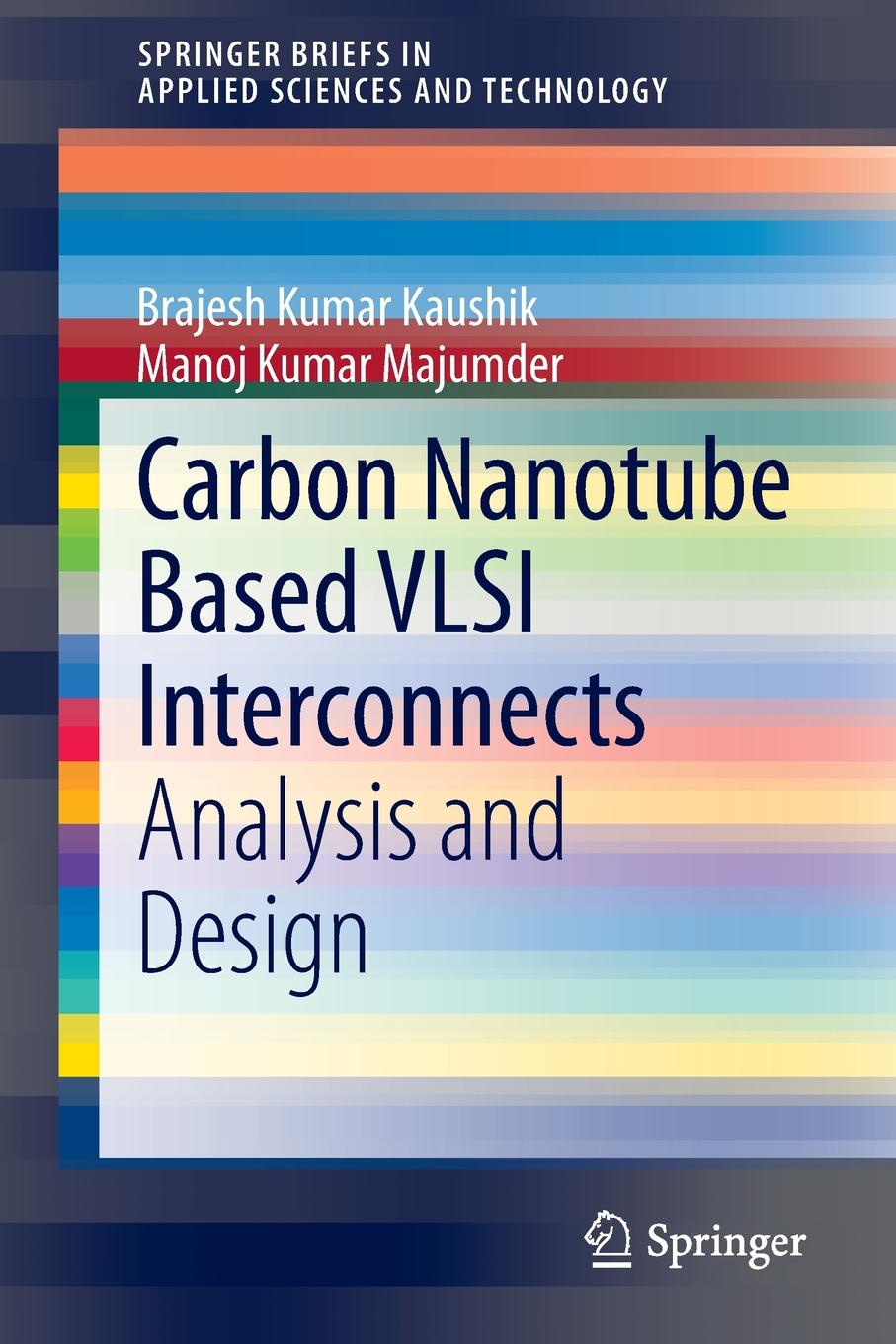 Brajesh Kumar Kaushik, Manoj Kumar Majumder Carbon Nanotube Based VLSI Interconnects. Analysis and Design стоимость