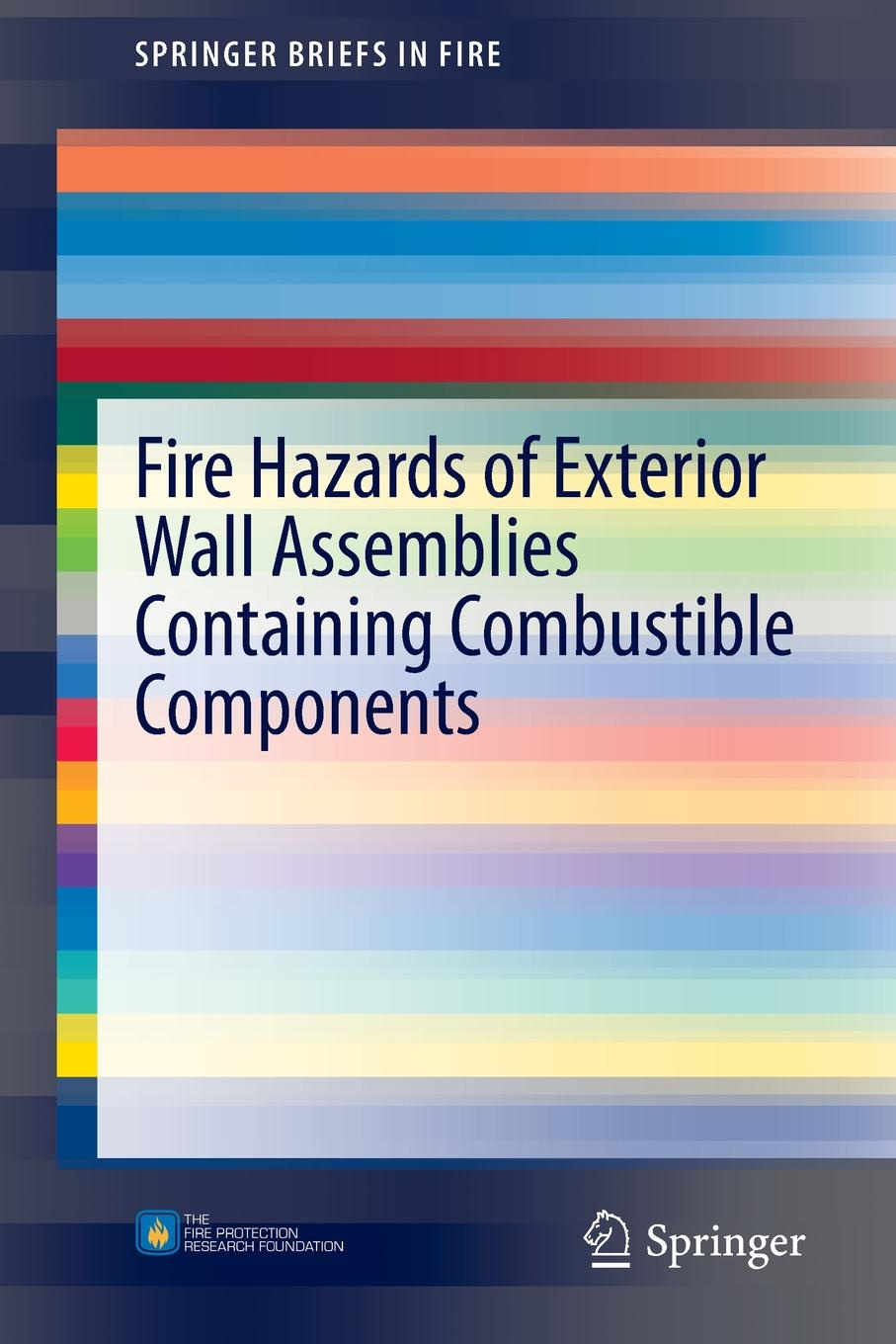 Nathan White, Michael Delichatsios Fire Hazards of Exterior Wall Assemblies Containing Combustible Components