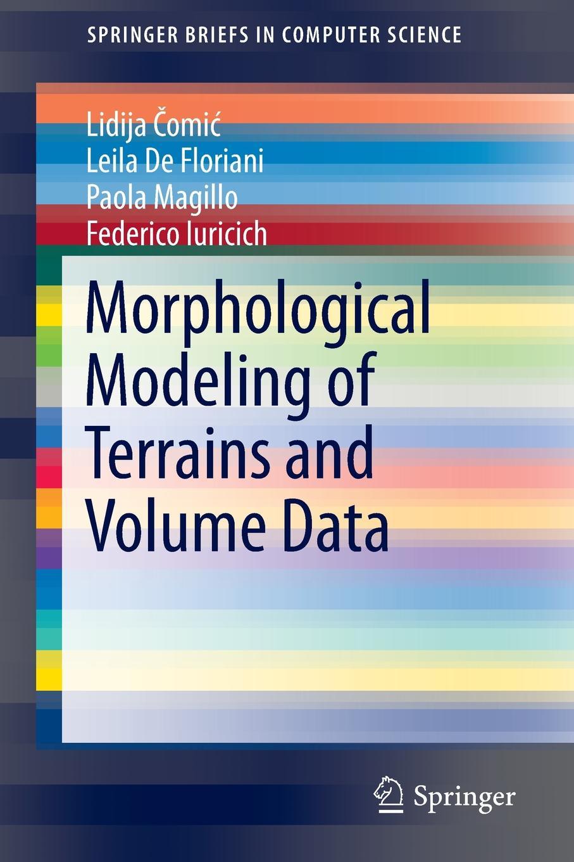 лучшая цена Lidija Comic, Leila De Floriani, Paola Magillo Morphological Modeling of Terrains and Volume Data
