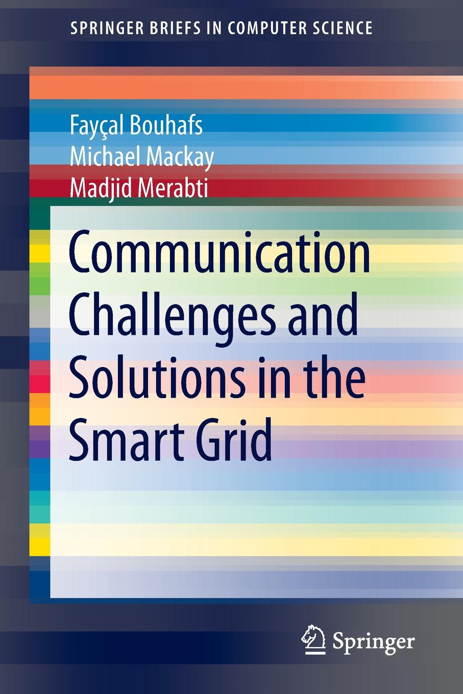 Fayҫal Bouhafs, Michael Mackay, Madjid Merabti Communication Challenges and Solutions in the Smart Grid nick jenkins smart grid technology and applications