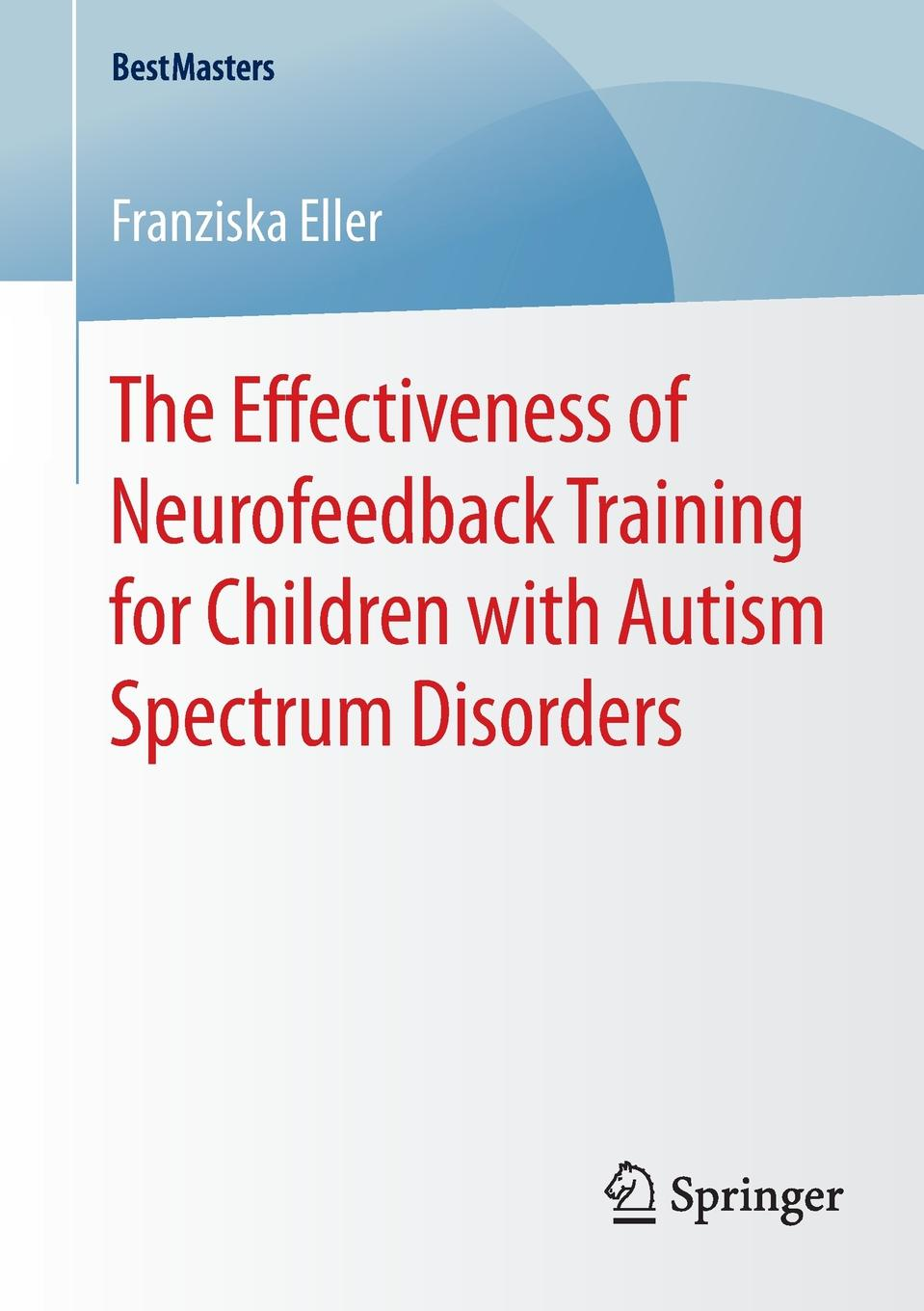 Franziska Eller The Effectiveness of Neurofeedback Training for Children with Autism Spectrum Disorders ventola pamela e essentials of autism spectrum disorders evaluation and assessment