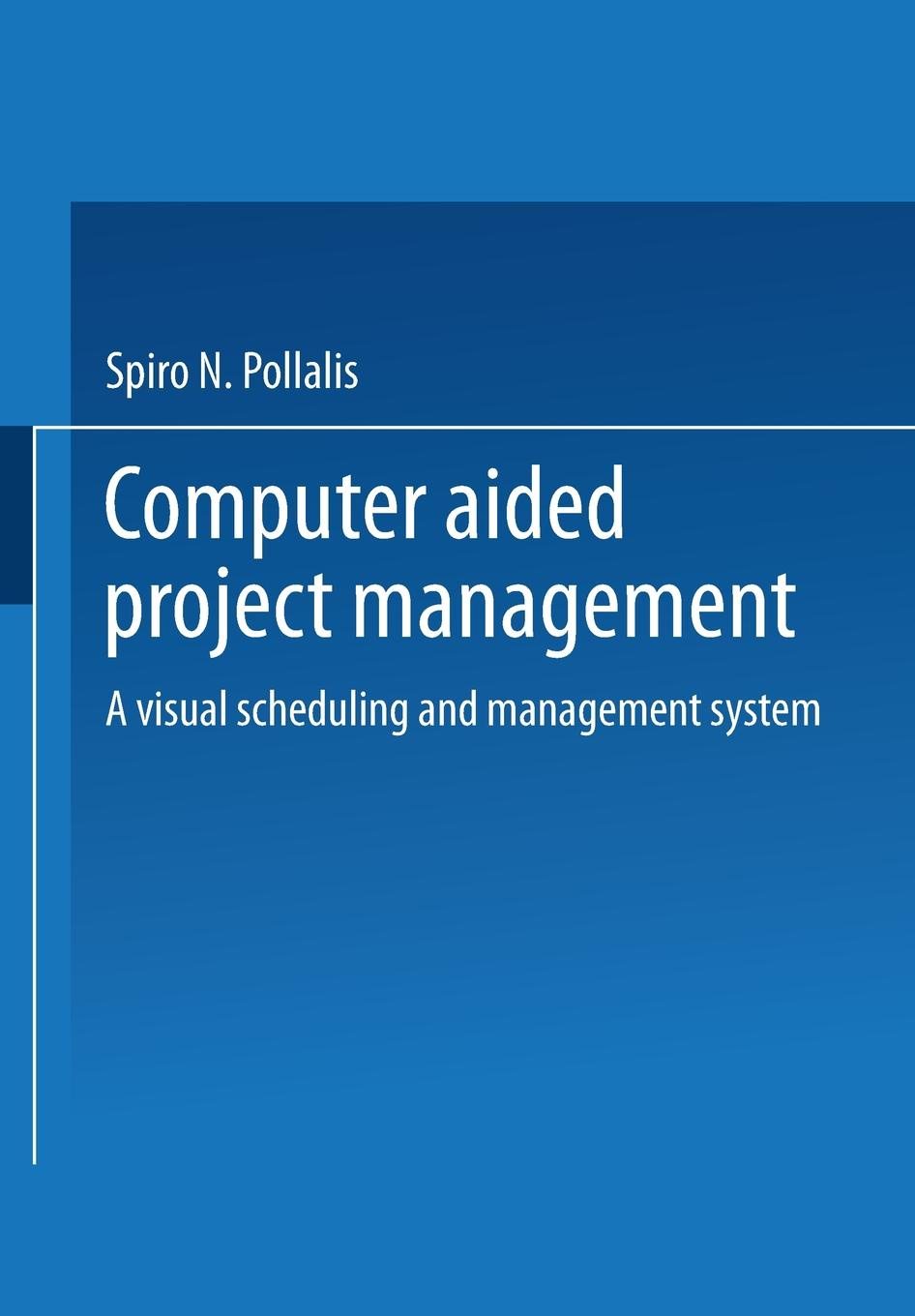 купить Spiro N. Pollalis Computer-Aided Project Management. A Visual Scheduling and Management System по цене 9227 рублей