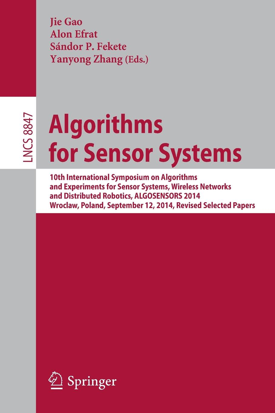 лучшая цена Algorithms for Sensor Systems. 10th International Symposium on Algorithms and Experiments for Sensor Systems, Wireless Networks and Distributed Robotics, ALGOSENSORS 2014, Wroclaw, Poland, September 12, 2014, Revised Selected Papers