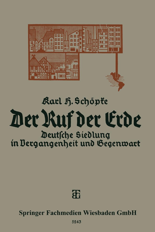 Karl Schopke Der Ruf Erde. Deutsche Siedlung in Vergangenheit Und Gegenwart