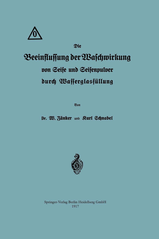 Waldemar Zanker, Karl Schnabel Die Beeinflussung Der Waschwirkung Von Seife Und Seifenpulver Durch Wasserglasfullung