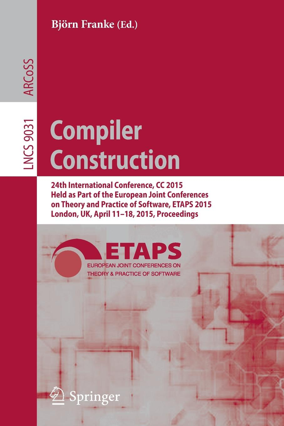 Compiler Construction. 24th International Conference, CC 2015, Held as Part of the European Joint Conferences on Theory and Practice of Software, ETAPS 2015, London, UK, April 11-18, 2015, Proceedings все цены