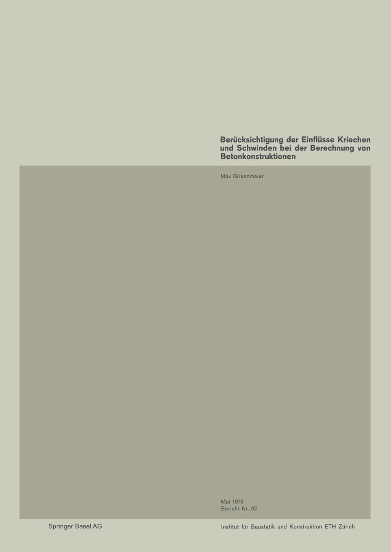 M. Birkenmaier Berucksichtigung Der Einflusse Kriechen Und Schwinden Bei Der Berechnung Von Betonkonstruktionen erfahrung und berechnung