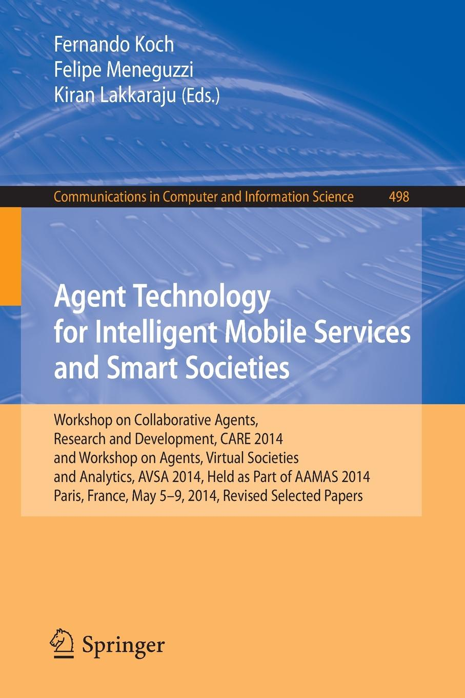 Agent Technology for Intelligent Mobile Services and Smart Societies. Workshop on Collaborative Agents, Research and Development, CARE 2014, and Workshop on Agents, Virtual Societies and Analytics, AVSA 2014, Held as Part of AAMAS 2014... mobile agents