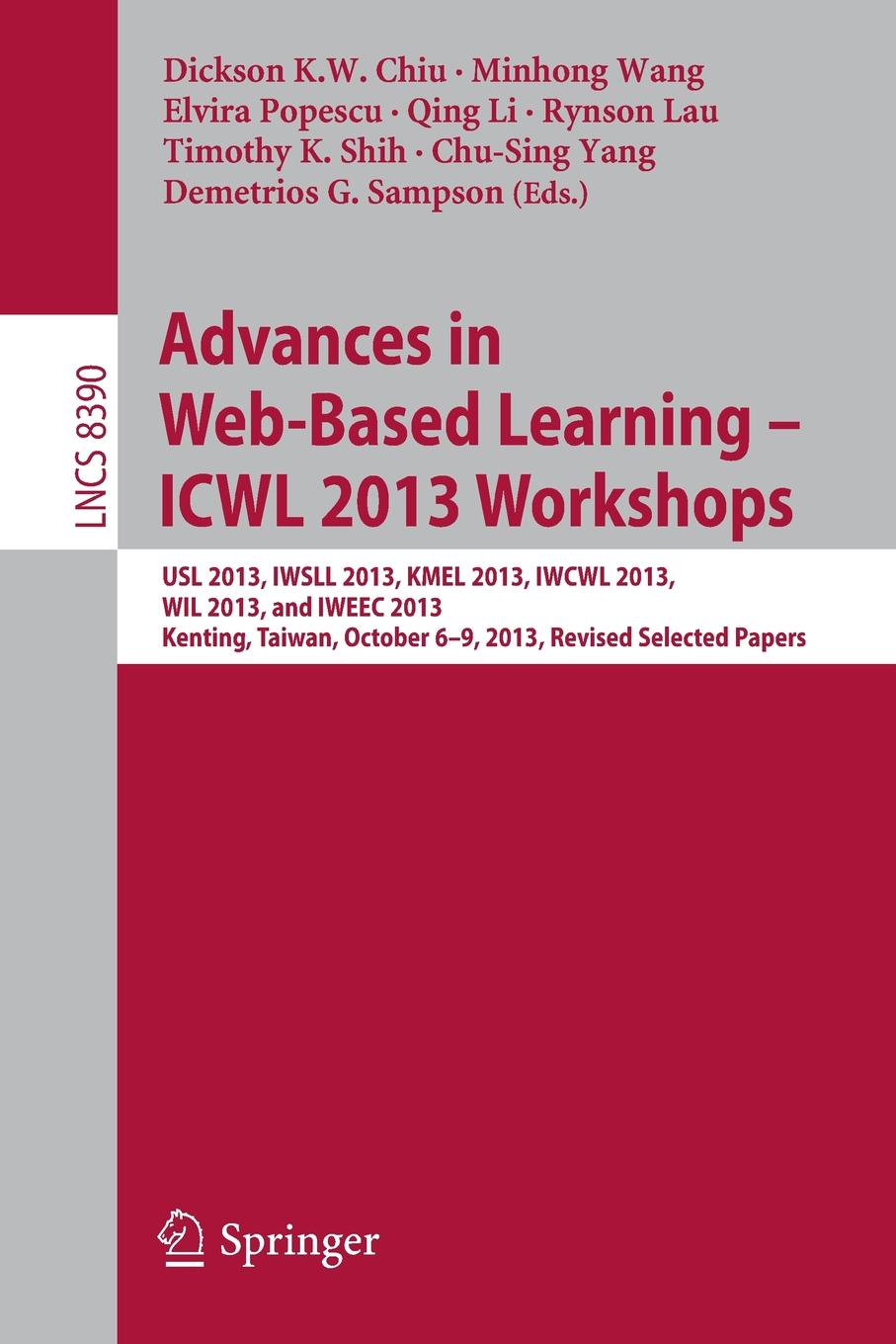 Advances in Web-Based Learning - ICWL 2013 Workshops USL 2013 IWSLL 2013 KMEL 2013 IWCWL 2013 WIL 2013 and IWEEC 2013 Kenting Taiwan October 6-9 2013 Revised Selected Papers