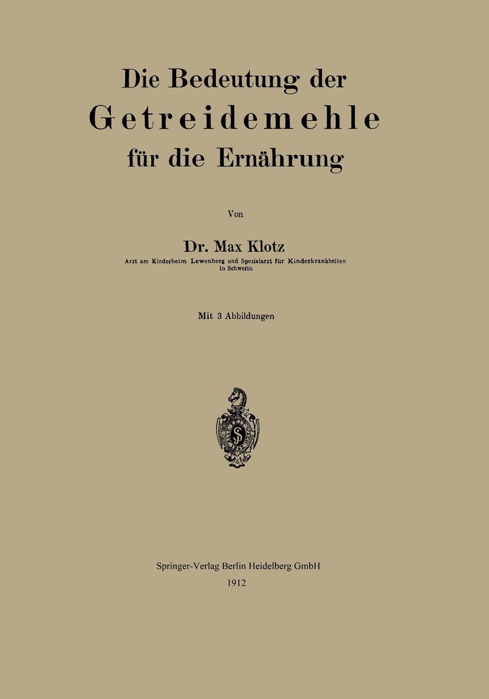 купить Max Klotz Die Bedeutung Der Getreidemehle Fur Die Ernahrung по цене 9302 рублей