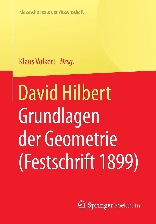 David Hilbert. Grundlagen der Geometrie (Festschrift 1899) david hilbert e j townsend the foundations of geometry