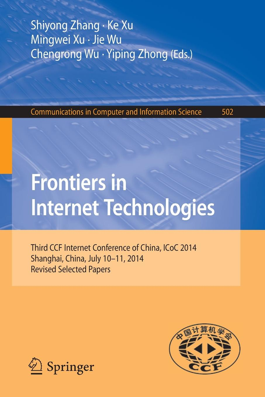 Frontiers in Internet Technologies. Third CCF Internet Conference of China, ICoC 2014, Shanghai, China, July 10-11, 2014, Revised Selected Papers китайский бутик телефонов made in china 2014 f15 w8