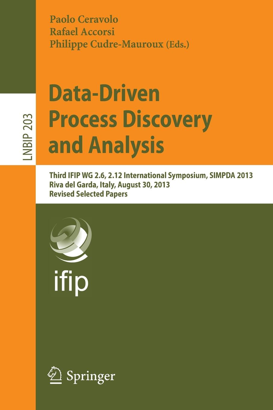 Data-Driven Process Discovery and Analysis Third IFIP WG 26 212 International Symposium SIMPDA 2013 Riva del Garda Italy August 30 2013 Revised Selected Papers