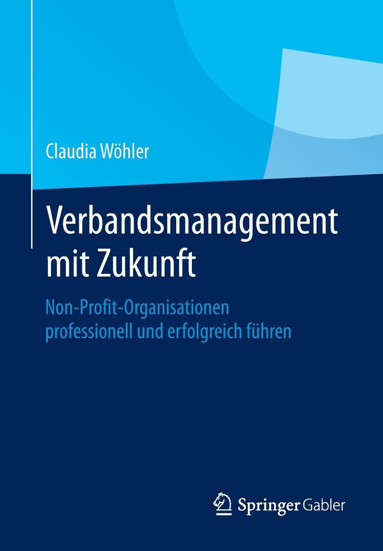 Claudia Wöhler Verbandsmanagement mit Zukunft. Non-Profit-Organisationen professionell und erfolgreich fuhren building non profit communities online