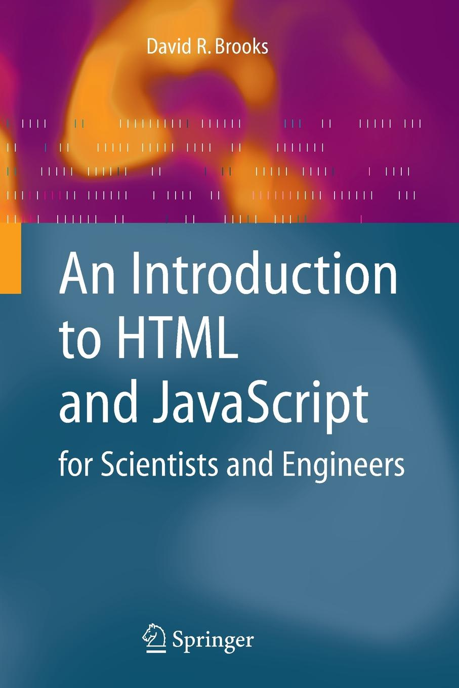 David R. Brooks An Introduction to HTML and JavaScript. for Scientists and Engineers