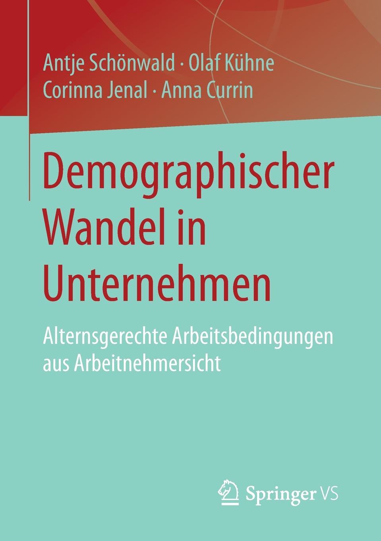 Antje Schönwald, Olaf Kühne, Corinna Jenal Demographischer Wandel in Unternehmen. Alternsgerechte Arbeitsbedingungen aus Arbeitnehmersicht sozialer und demographischer wandel in den neuen bundeslandern
