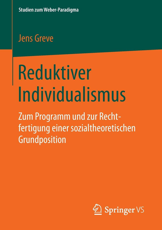 Jens Greve Reduktiver Individualismus. Zum Programm und zur Rechtfertigung einer sozialtheoretischen Grundposition mathematica vom problem zum programm