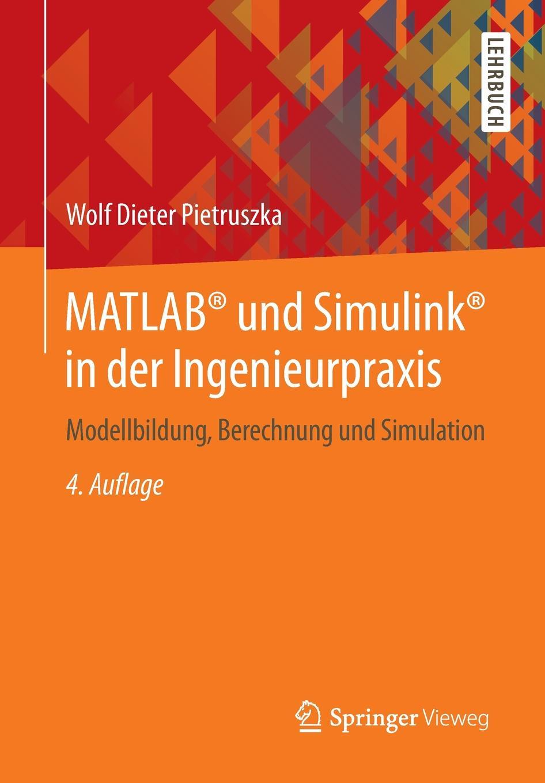 Wolf Dieter Pietruszka MATLAB. und Simulink. in der Ingenieurpraxis. Modellbildung, Berechnung und Simulation