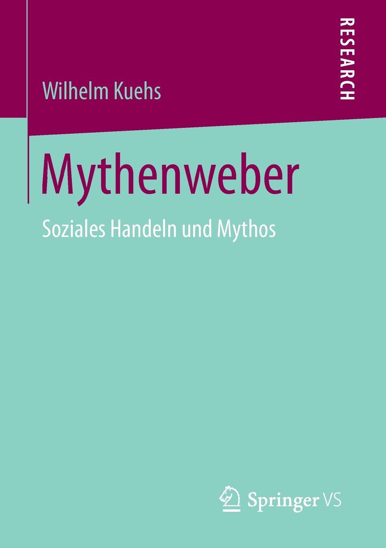 Wilhelm Kuehs Mythenweber. Soziales Handeln und Mythos mythos mythos meditation le printemps mystique