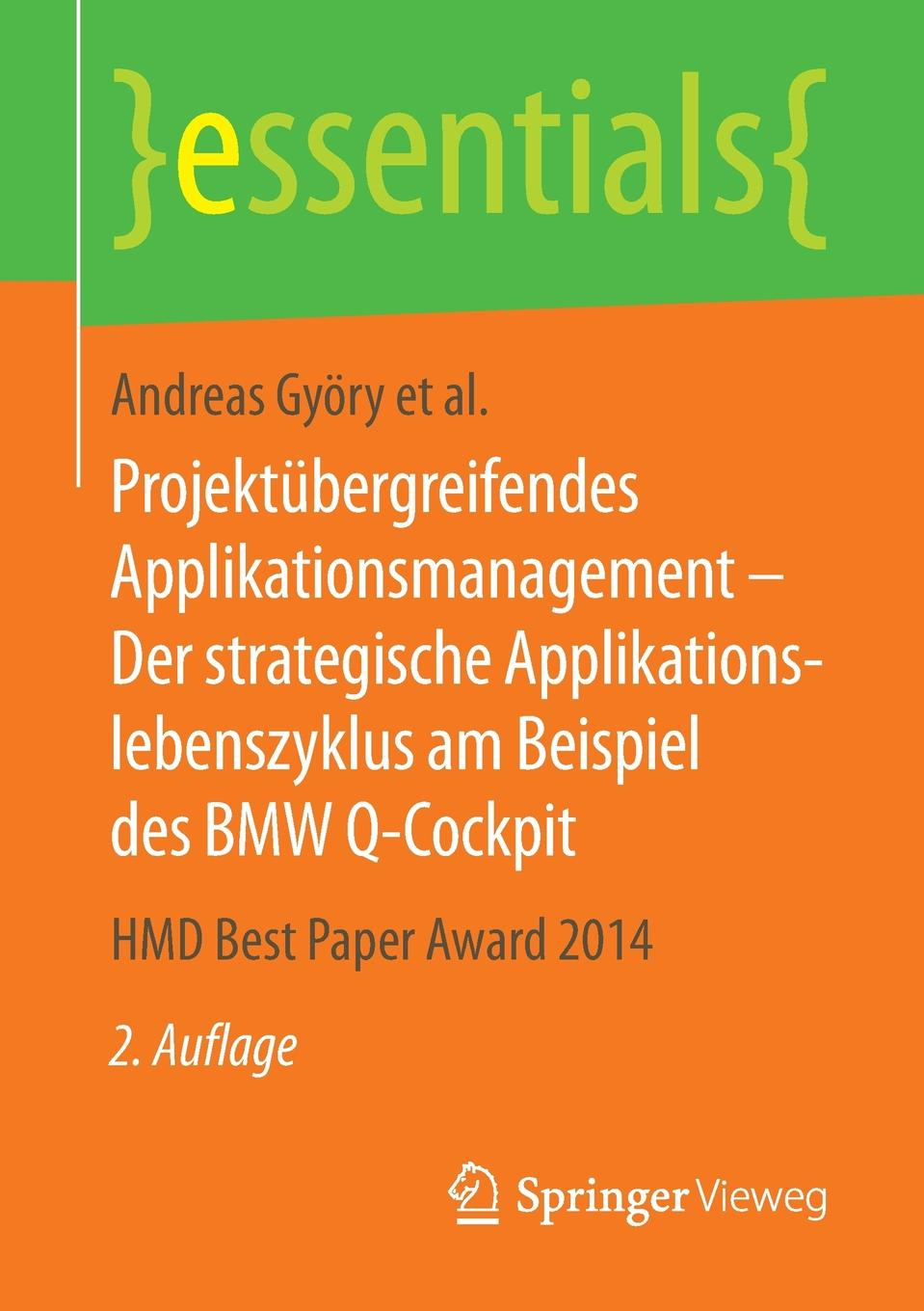 Andreas Györy, Anne Cleven, Günter Seeser Projektubergreifendes Applikationsmanagement - Der strategische Applikationslebenszyklus am Beispiel des BMW Q-Cockpit. HMD Best Paper Award 2014
