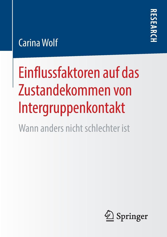 Carina Wolf Einflussfaktoren auf das Zustandekommen von Intergruppenkontakt. Wann anders nicht schlechter ist
