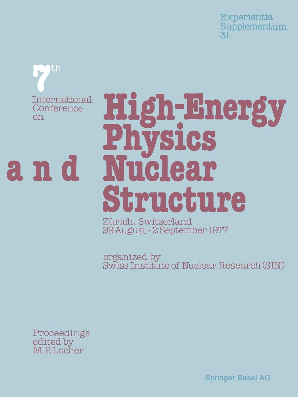 M. P. Locher Seventh International Conference on High-Energy Physics and Nuclear Structure. Zurich, Switzerland, 29 August 2 September 1977 w heisenberg nuclear physics