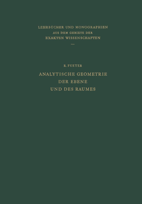 Rudolf Fueter Analytische Geometrie Der Ebene Und Des Raumes analytische geometrie des punktes der geraden linie und der ebene ein handbuch zu den vorlesungen und ubungen uber analytische geometrie