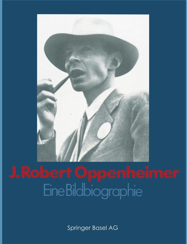 GOODCHILD J. Robert Oppenheimer. Eine Bildbiographie